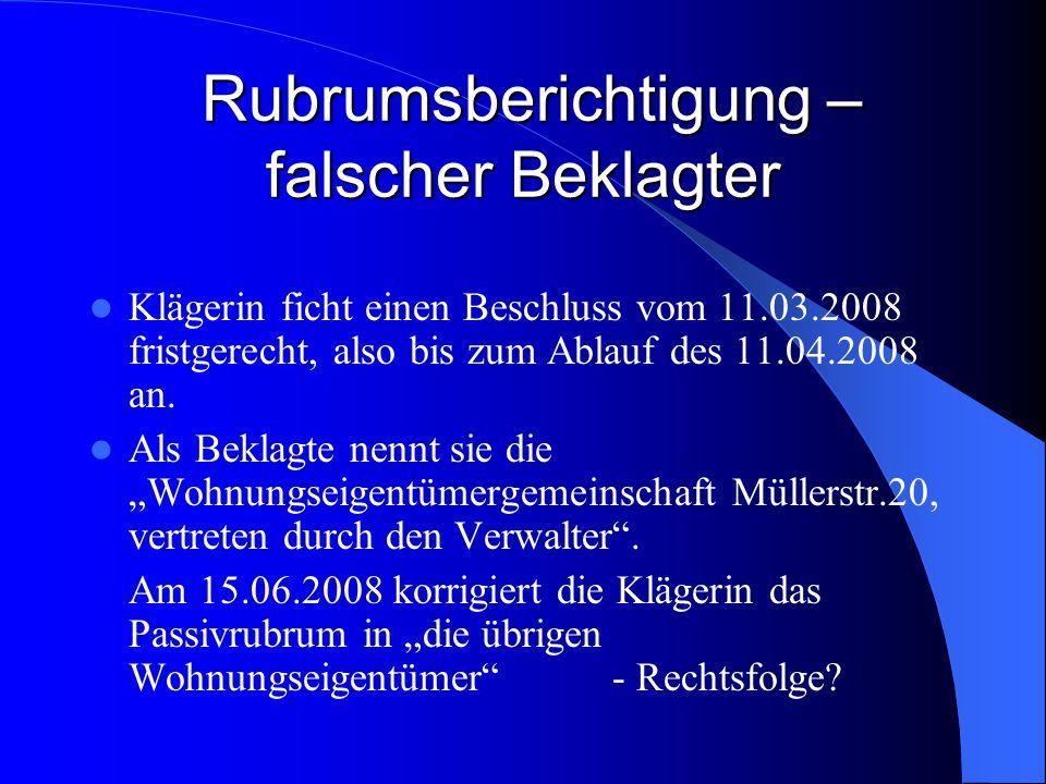 Rubrumsberichtigung – falscher Beklagter Rubrumsberichtigung – falscher Beklagter Klägerin ficht einen Beschluss vom 11.03.2008 fristgerecht, also bis