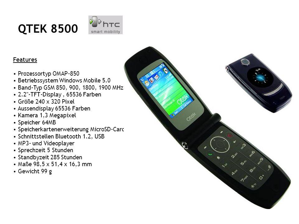 Features Prozessortyp OMAP-850 Betriebssystem Windows Mobile 5.0 Band-Typ GSM 850, 900, 1800, 1900 MHz 2.2 -TFT-Display, 65536 Farben Größe 240 x 320 Pixel Aussendisplay 65536 Farben Kamera 1,3 Megapixel Speicher 64MB Speicherkartenerweiterung MicroSD-Card Schnittstellen Bluetooth 1.2, USB MP3- und Videoplayer Sprechzeit 5 Stunden Standbyzeit 285 Stunden Maße 98,5 x 51,4 x 16,3 mm Gewicht 99 g QTEK 8500