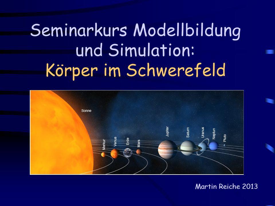 Seminarkurs Modellbildung und Simulation: Körper im Schwerefeld Martin Reiche 2013