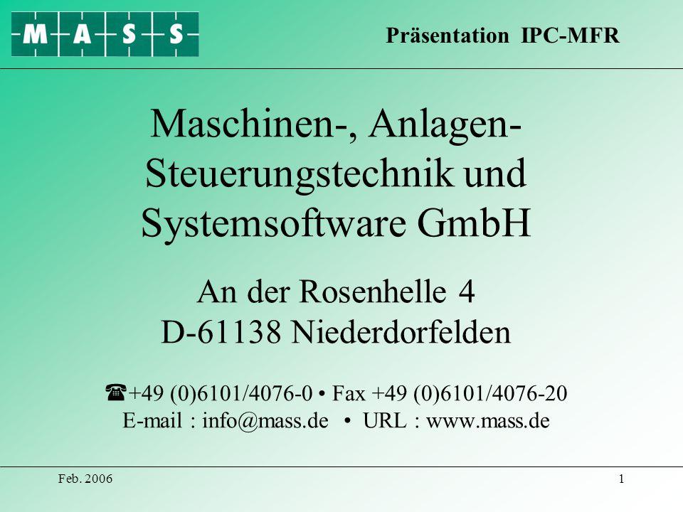 Feb. 20061 Maschinen-, Anlagen- Steuerungstechnik und Systemsoftware GmbH An der Rosenhelle 4 D-61138 Niederdorfelden +49 (0)6101/4076-0 Fax +49 (0)61