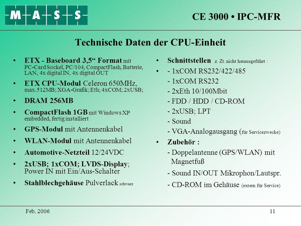 Feb. 200611 Technische Daten der CPU-Einheit ETX - Baseboard 3,5 Format mit PC-Card Sockel, PC/104, CompactFlash, Batterie, LAN, 4x digital IN, 4x dig