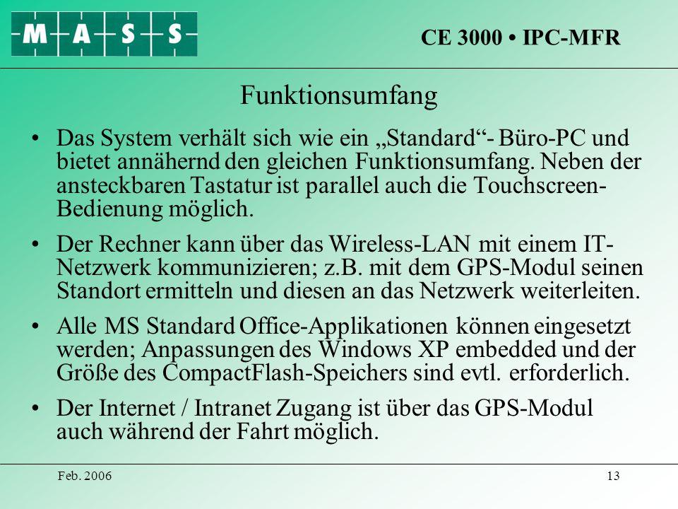 Feb. 200613 Funktionsumfang Das System verhält sich wie ein Standard- Büro-PC und bietet annähernd den gleichen Funktionsumfang. Neben der ansteckbare