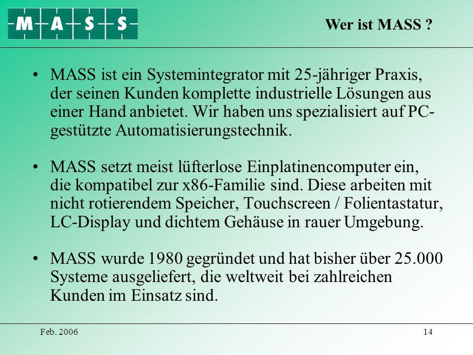 Feb. 200614 MASS ist ein Systemintegrator mit 25-jähriger Praxis, der seinen Kunden komplette industrielle Lösungen aus einer Hand anbietet. Wir haben