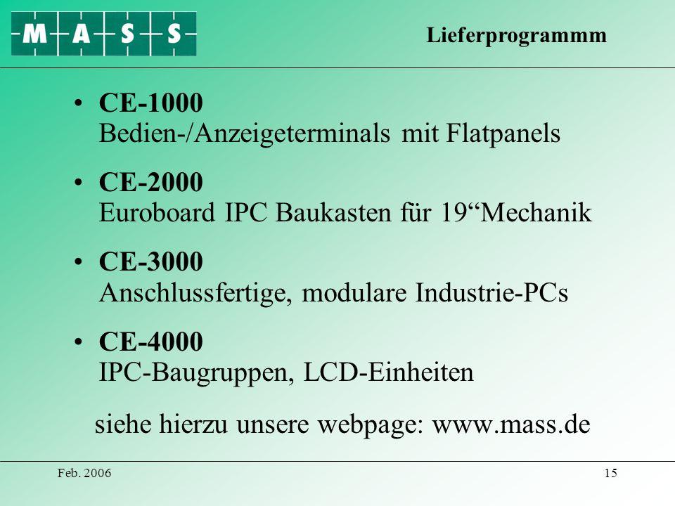 Feb. 200615 CE-1000 Bedien-/Anzeigeterminals mit Flatpanels CE-2000 Euroboard IPC Baukasten für 19Mechanik CE-3000 Anschlussfertige, modulare Industri
