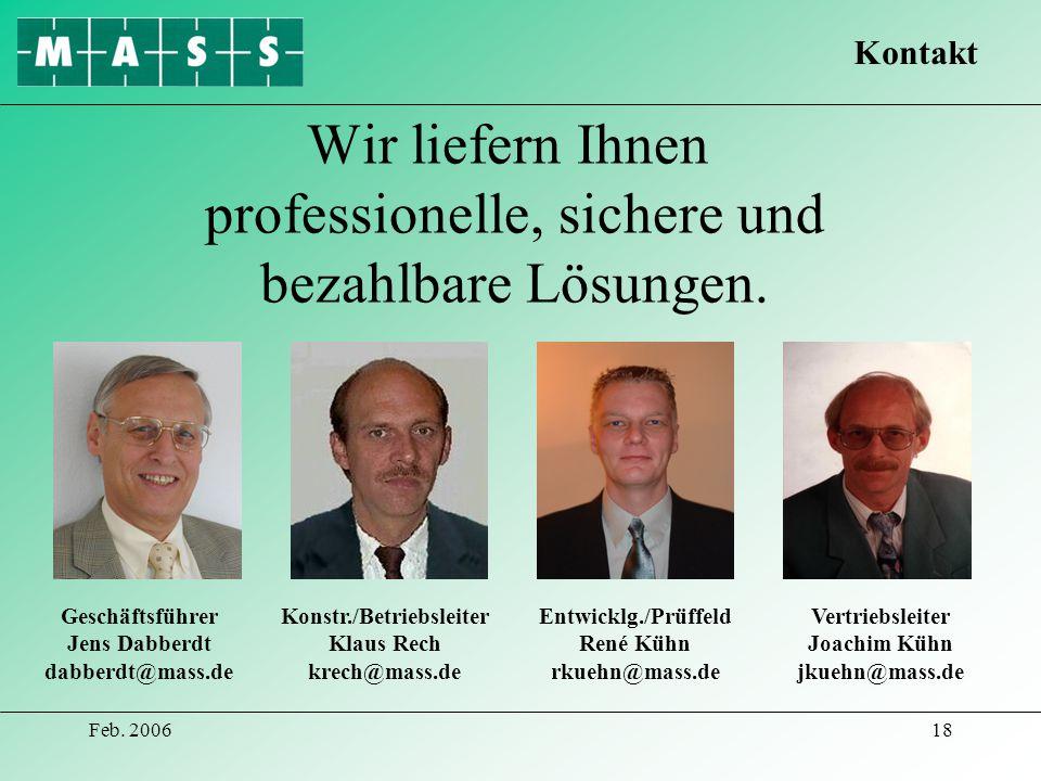 Feb. 200618 Wir liefern Ihnen professionelle, sichere und bezahlbare Lösungen. Geschäftsführer Jens Dabberdt dabberdt@mass.de Konstr./Betriebsleiter K
