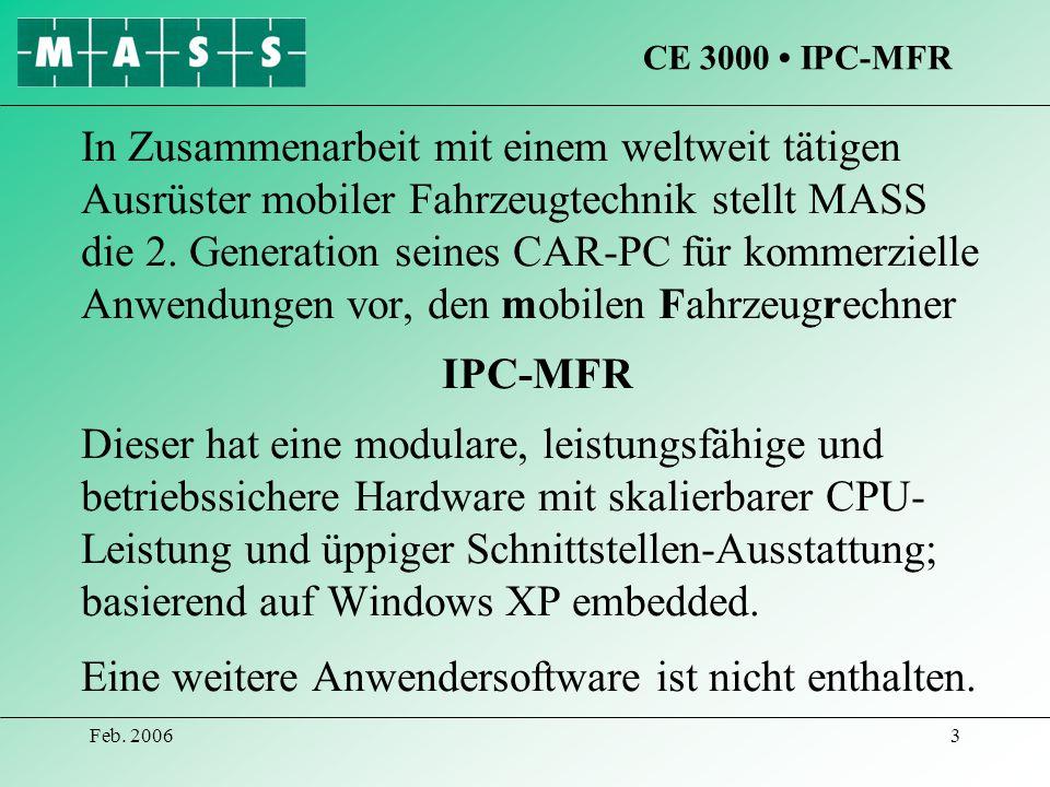 Feb. 20063 In Zusammenarbeit mit einem weltweit tätigen Ausrüster mobiler Fahrzeugtechnik stellt MASS die 2. Generation seines CAR-PC für kommerzielle