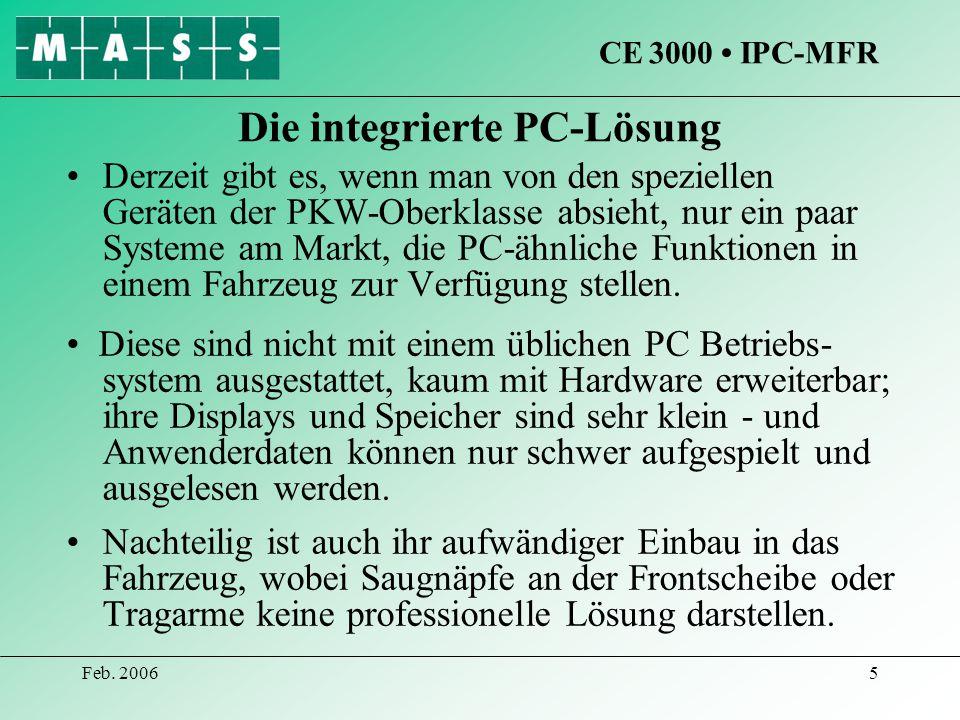 Feb. 20065 Die integrierte PC-Lösung Derzeit gibt es, wenn man von den speziellen Geräten der PKW-Oberklasse absieht, nur ein paar Systeme am Markt, d
