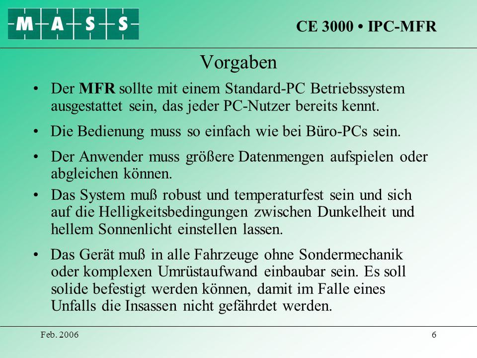 Feb. 20066 Vorgaben Der MFR sollte mit einem Standard-PC Betriebssystem ausgestattet sein, das jeder PC-Nutzer bereits kennt. Die Bedienung muss so ei