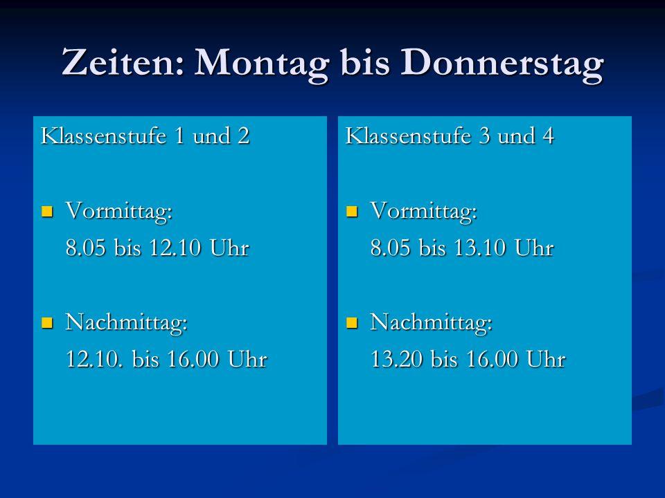 Zeiten: Montag bis Donnerstag Klassenstufe 1 und 2 Vormittag: Vormittag: 8.05 bis 12.10 Uhr Nachmittag: Nachmittag: 12.10.