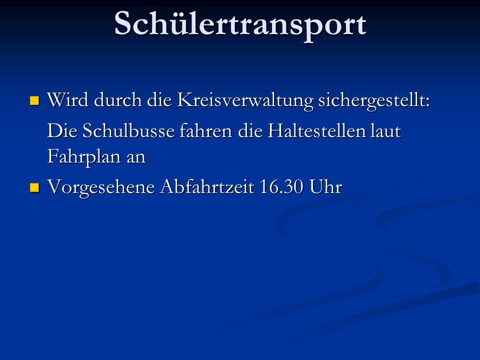 Schülertransport Wird durch die Kreisverwaltung sichergestellt: Wird durch die Kreisverwaltung sichergestellt: Die Schulbusse fahren die Haltestellen laut Fahrplan an Vorgesehene Abfahrtzeit 16.30 Uhr Vorgesehene Abfahrtzeit 16.30 Uhr