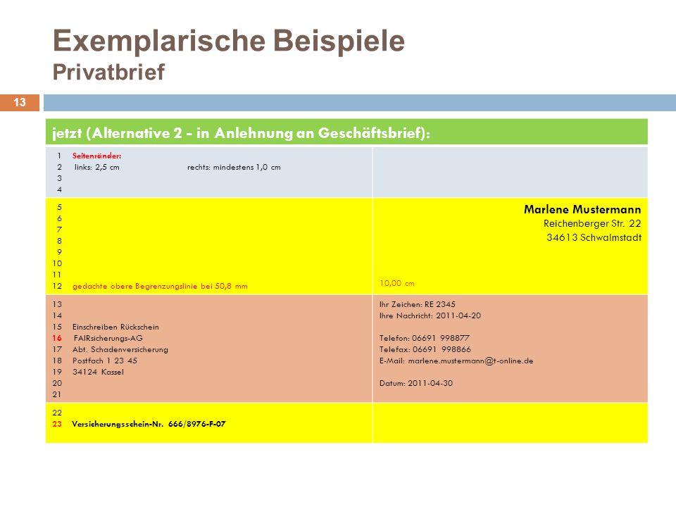 Exemplarische Beispiele Privatbrief 13 jetzt (Alternative 2 - in Anlehnung an Geschäftsbrief): 1 Seitenränder: 2 links: 2,5 cmrechts: mindestens 1,0 c