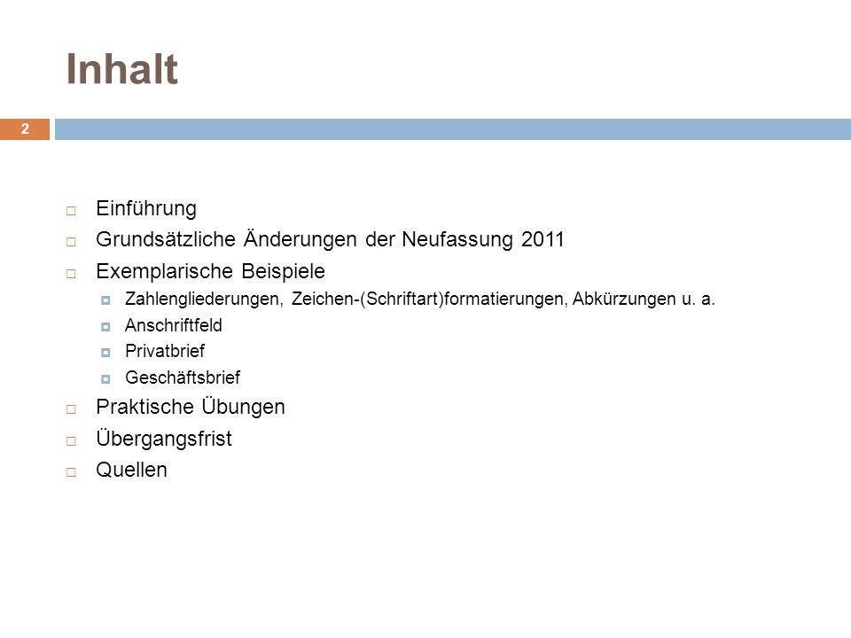 Inhalt 2 Einführung Grundsätzliche Änderungen der Neufassung 2011 Exemplarische Beispiele Zahlengliederungen, Zeichen-(Schriftart)formatierungen, Abkü