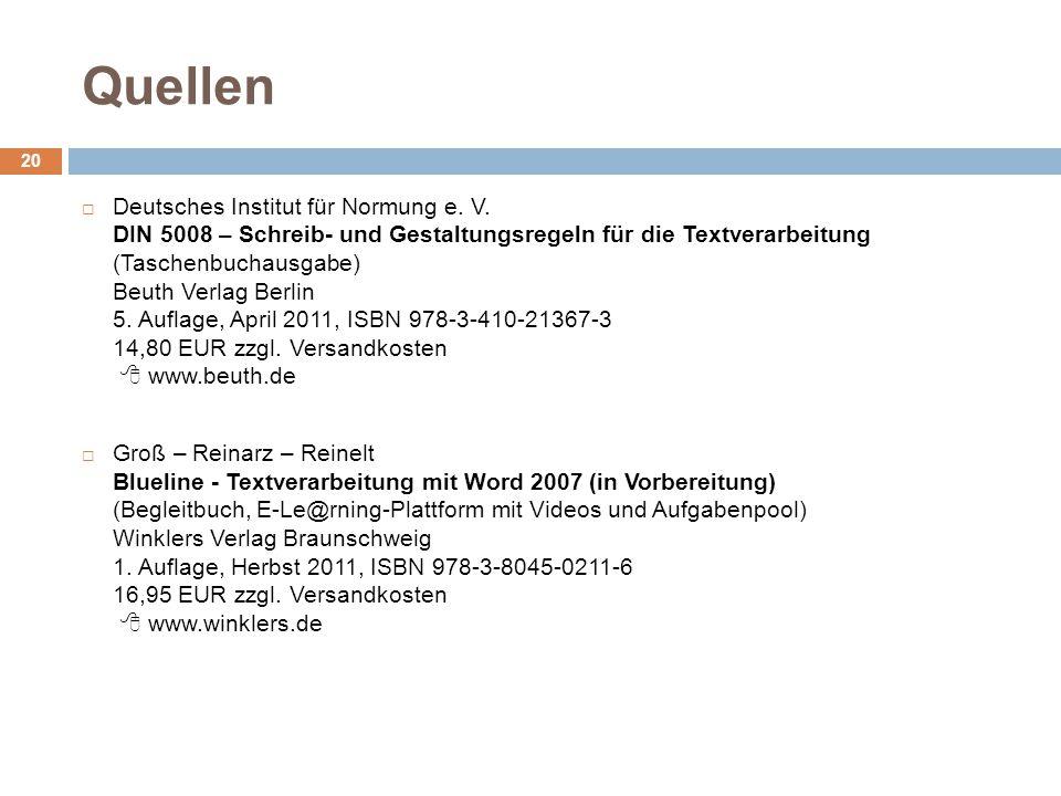 Quellen 20 Deutsches Institut für Normung e. V. DIN 5008 – Schreib- und Gestaltungsregeln für die Textverarbeitung (Taschenbuchausgabe) Beuth Verlag B