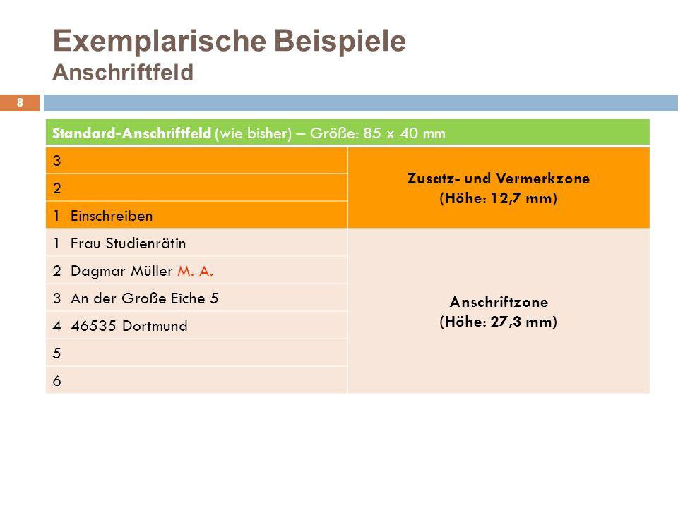 Exemplarische Beispiele Anschriftfeld 9 Erweitertes Anschriftfeld (mit Feld für Rücksendeangabe) Global Player GmbH, Georg-Winkler-Allee 66, 38104 Braunschweig Rücksendeangabe (Höhe: 5,0 mm) 3 Zusatz- und Vermerkzone (Höhe: 12,7 mm) 2 Einschreiben 1 Persönlich/Vertraulich 1 Herrn Anschriftzone (Höhe: 27,3 mm) 2 Prof.