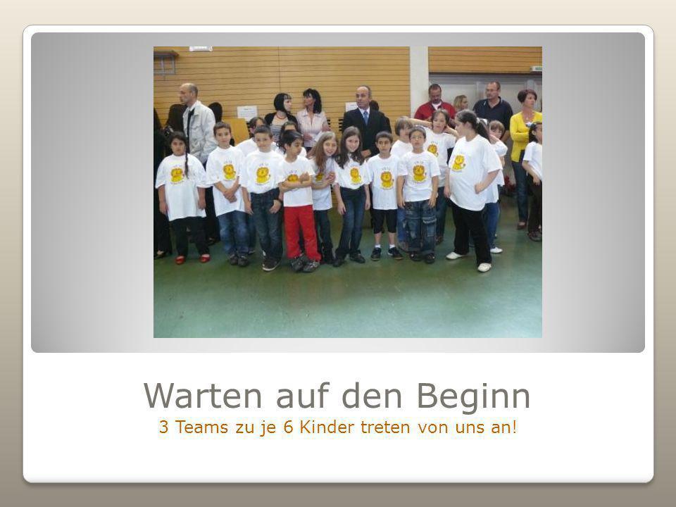 Warten auf den Beginn 3 Teams zu je 6 Kinder treten von uns an!