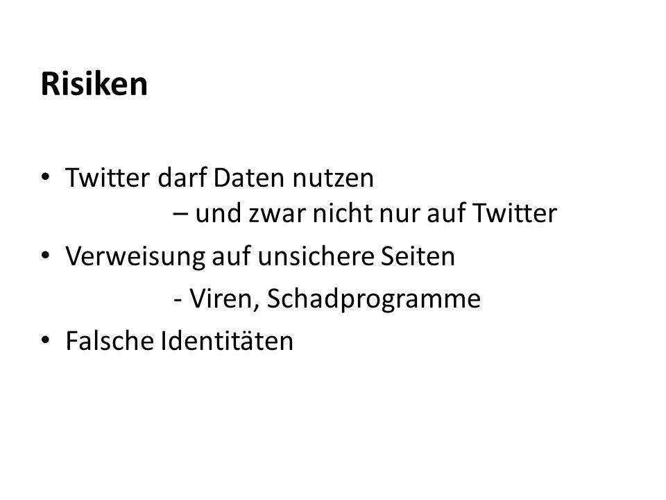 Risiken Twitter darf Daten nutzen – und zwar nicht nur auf Twitter Verweisung auf unsichere Seiten - Viren, Schadprogramme Falsche Identitäten