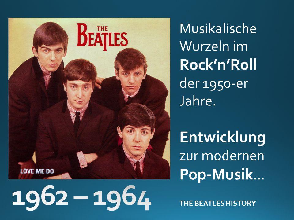Musikalische Wurzeln im RocknRoll der 1950-er Jahre. Entwicklung zur modernen Pop-Musik … THE BEATLES HISTORY