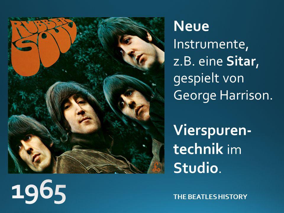 Neue Instrumente, z.B. eine Sitar, gespielt von George Harrison. Vierspuren- technik im Studio. THE BEATLES HISTORY
