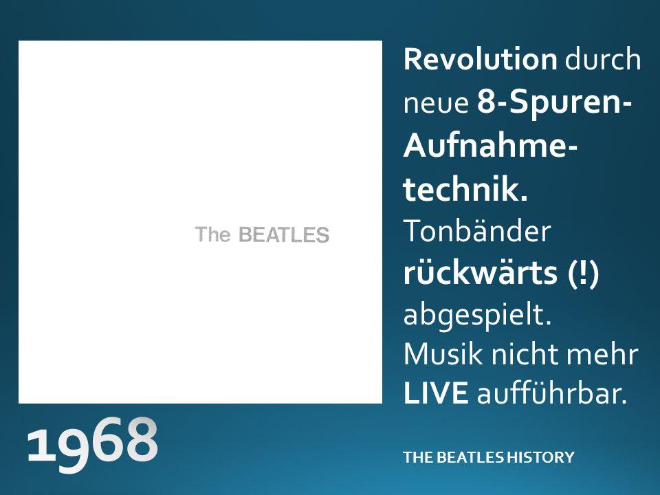 Revolution durch neue 8-Spuren- Aufnahme- technik. Tonbänder rückwärts (!) abgespielt. Musik nicht mehr LIVE aufführbar. THE BEATLES HISTORY