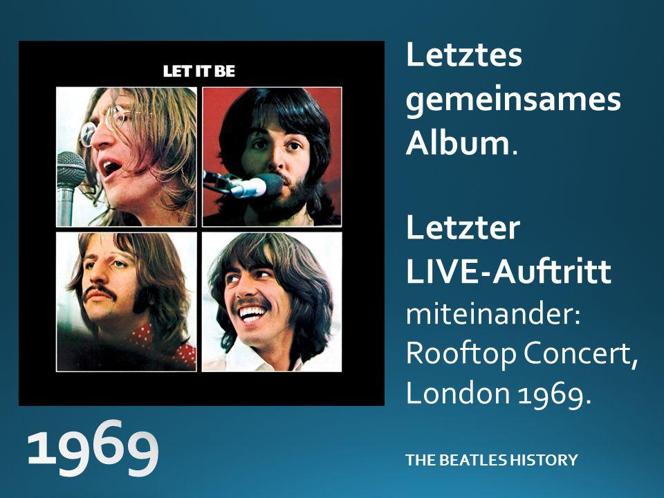 Letztes gemeinsames Album. Letzter LIVE-Auftritt miteinander: Rooftop Concert, London 1969. THE BEATLES HISTORY