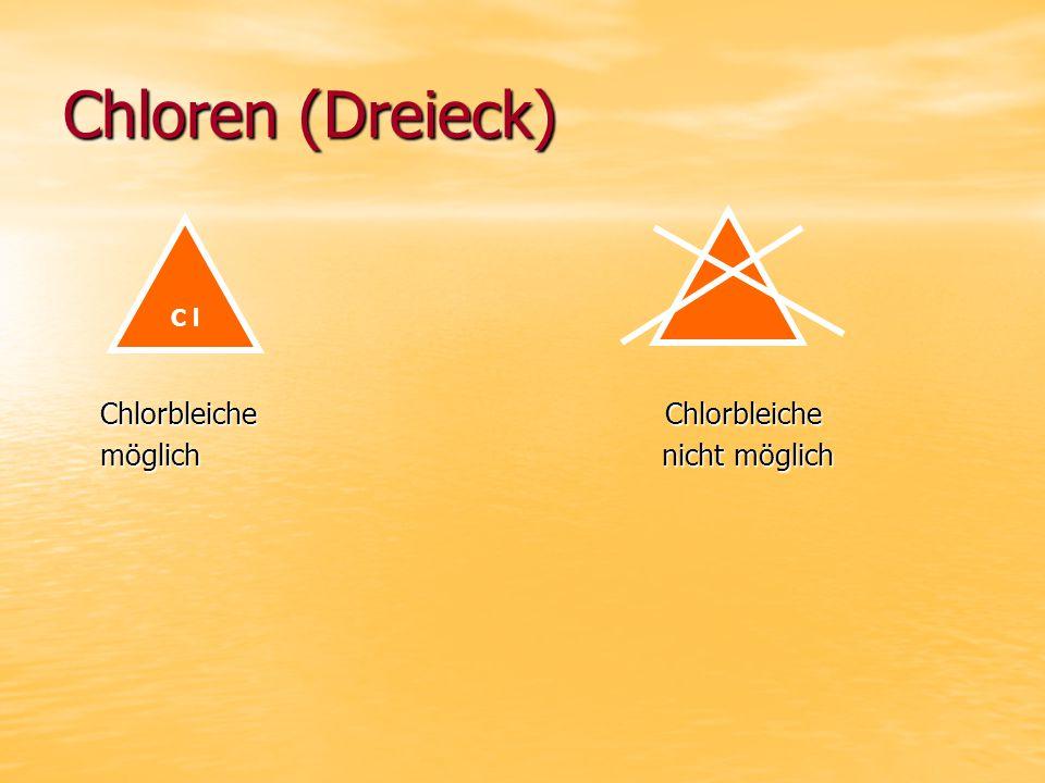 Chloren (Dreieck) Chlorbleiche Chlorbleiche Chlorbleiche Chlorbleiche möglich nicht möglich möglich nicht möglich C l