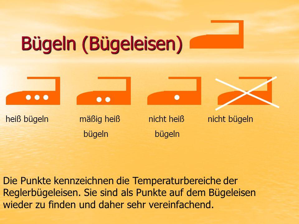 Bügeln (Bügeleisen) heiß bügeln mäßig heiß nicht heiß nicht bügeln bügeln bügeln Die Punkte kennzeichnen die Temperaturbereiche der Reglerbügeleisen.