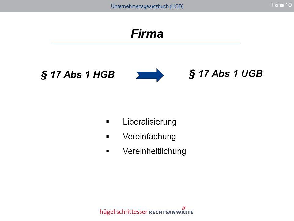 Unternehmensgesetzbuch (UGB) Firma Folie 10 § 17 Abs 1 HGB § 17 Abs 1 UGB Liberalisierung Vereinfachung Vereinheitlichung
