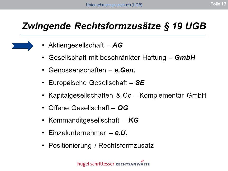 Unternehmensgesetzbuch (UGB) Zwingende Rechtsformzusätze § 19 UGB Folie 13 Aktiengesellschaft – AG Gesellschaft mit beschränkter Haftung – GmbH Genossenschaften – e.Gen.