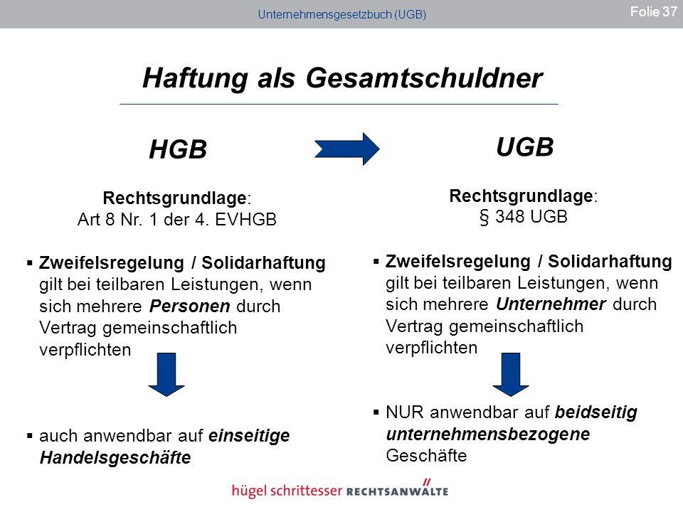 Unternehmensgesetzbuch (UGB) Haftung als Gesamtschuldner Folie 37 HGB Rechtsgrundlage: Art 8 Nr.