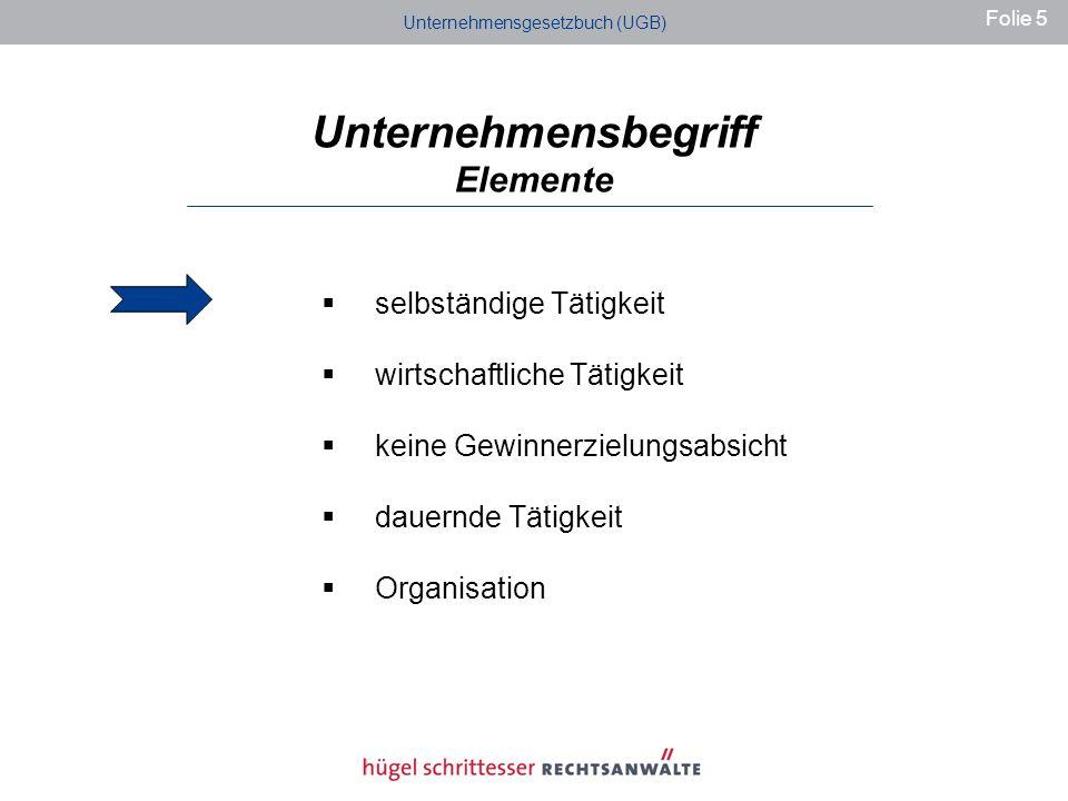 Unternehmensbegriff Elemente selbständige Tätigkeit wirtschaftliche Tätigkeit keine Gewinnerzielungsabsicht dauernde Tätigkeit Organisation Unternehmensgesetzbuch (UGB) Folie 5