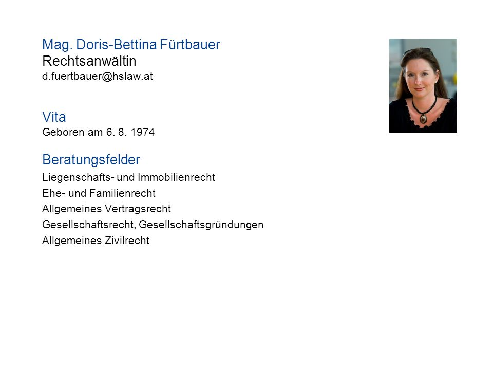 Mag.Doris-Bettina Fürtbauer Rechtsanwältin d.fuertbauer@hslaw.at Vita Geboren am 6.