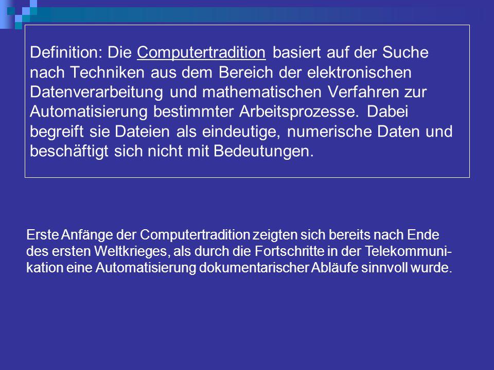 Definition: Die Computertradition basiert auf der Suche nach Techniken aus dem Bereich der elektronischen Datenverarbeitung und mathematischen Verfahren zur Automatisierung bestimmter Arbeitsprozesse.