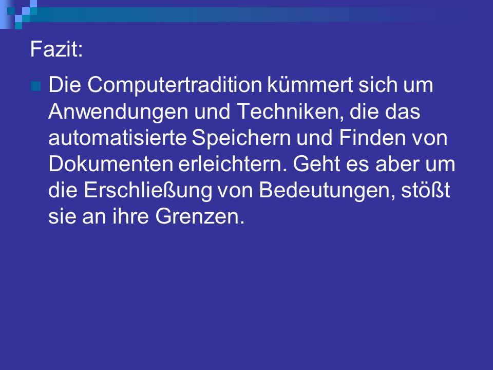 Fazit: Die Computertradition kümmert sich um Anwendungen und Techniken, die das automatisierte Speichern und Finden von Dokumenten erleichtern.