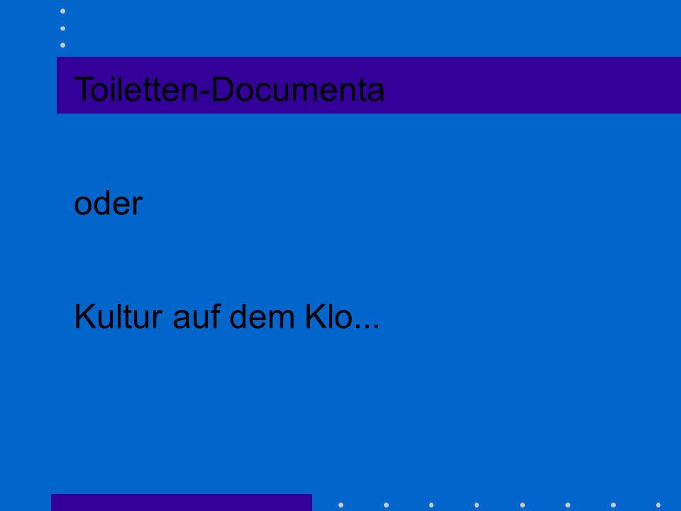 Toiletten-Documenta oder Kultur auf dem Klo...