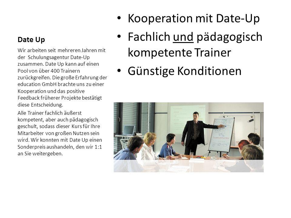 Date Up Kooperation mit Date-Up Fachlich und pädagogisch kompetente Trainer Günstige Konditionen Wir arbeiten seit mehreren Jahren mit der Schulungsagentur Date-Up zusammen.
