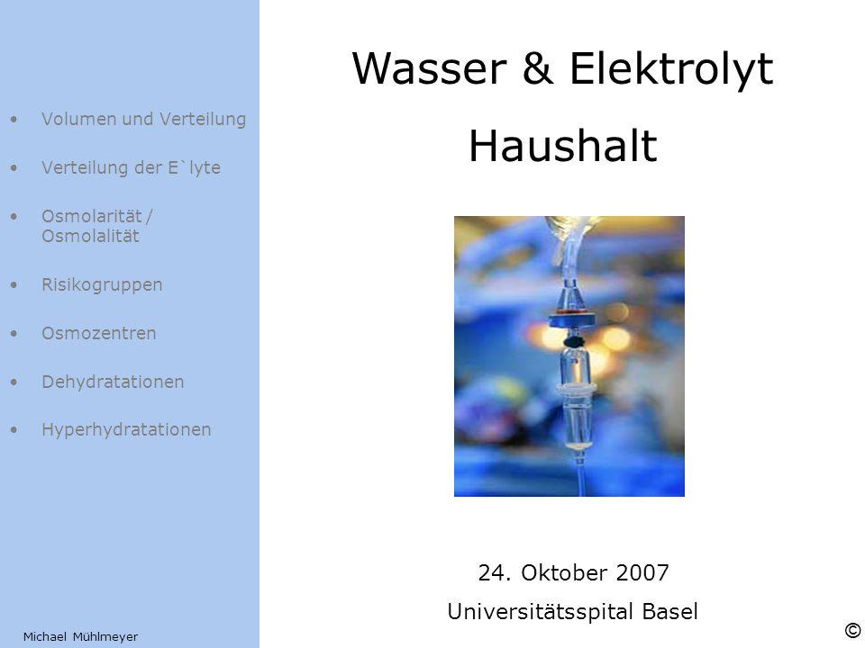Volumen und Verteilung Verteilung der E`lyte Osmolarität / Osmolalität Risikogruppen Osmozentren Dehydratationen Hyperhydratationen Wasser & Elektroly