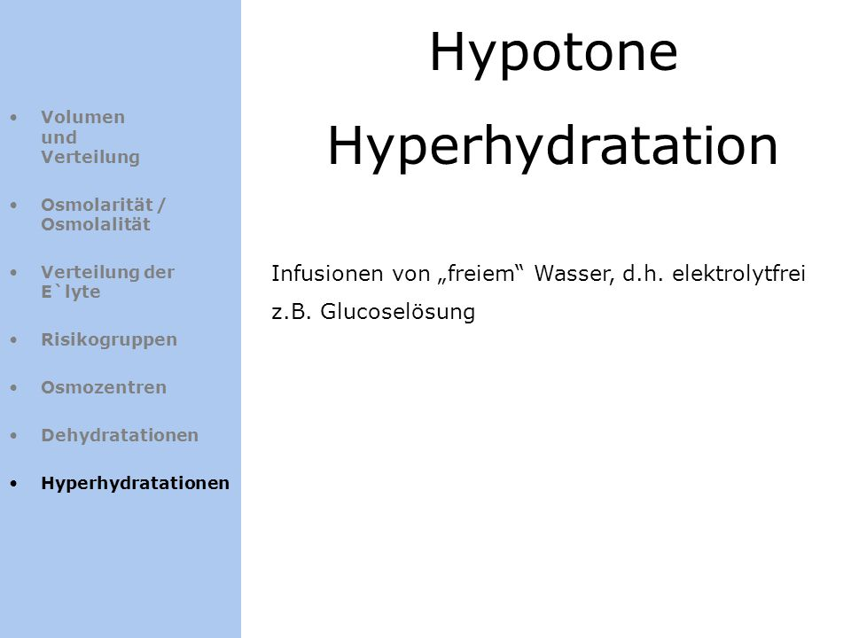 Hypotone Hyperhydratation Volumen und Verteilung Osmolarität / Osmolalität Verteilung der E`lyte Risikogruppen Osmozentren Dehydratationen Hyperhydrat