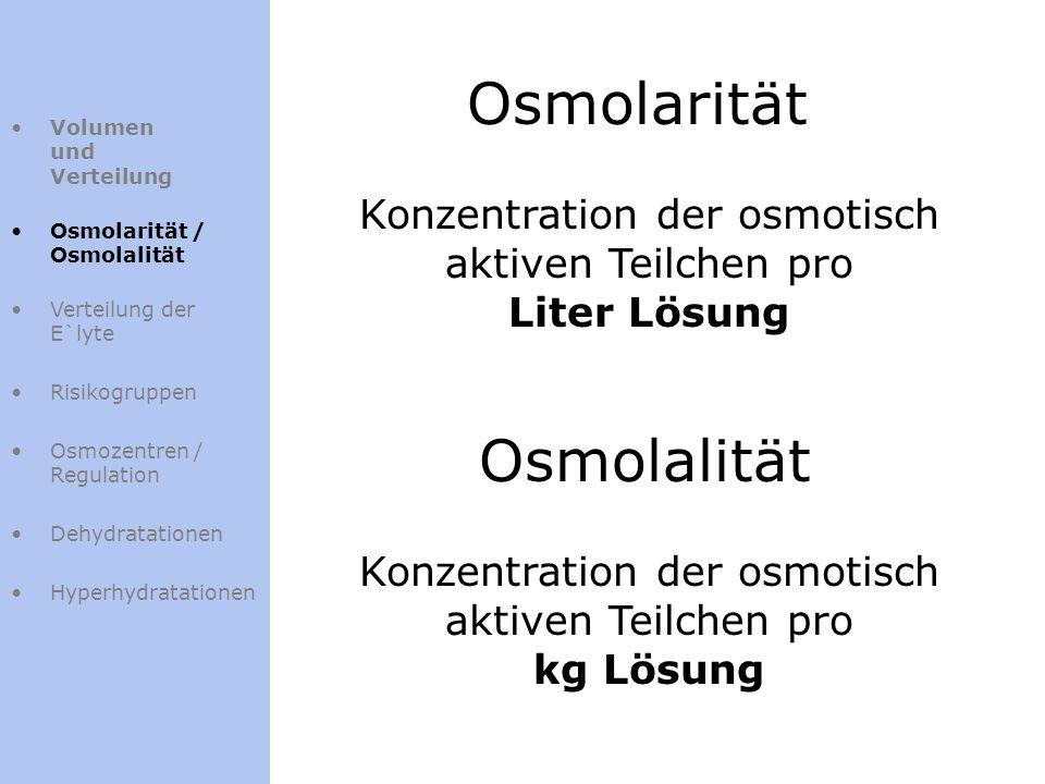 Volumen und Verteilung Osmolarität / Osmolalität Verteilung der E`lyte Risikogruppen Osmozentren / Regulation Dehydratationen Hyperhydratationen Osmol