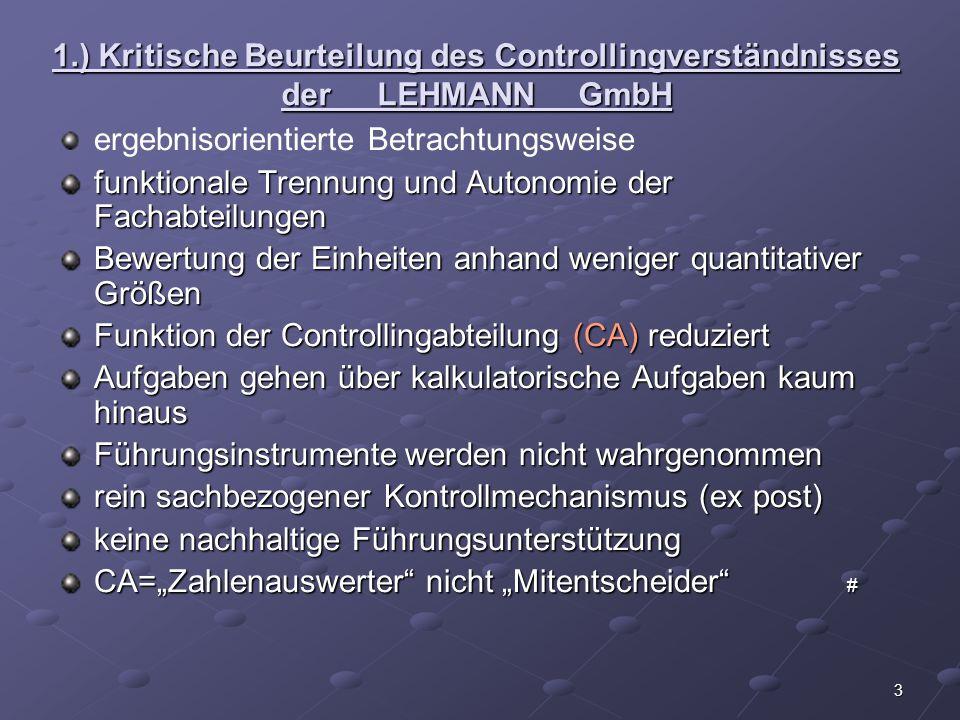 3 1.) Kritische Beurteilung des Controllingverständnisses der LEHMANN GmbH ergebnisorientierte Betrachtungsweise funktionale Trennung und Autonomie de