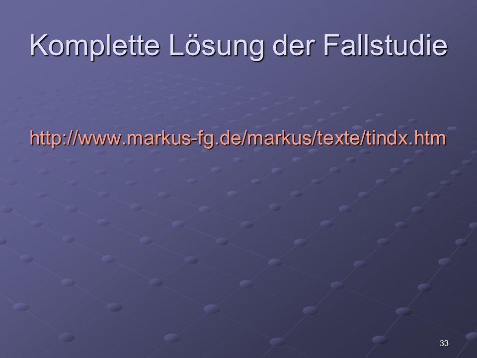 33 Komplette Lösung der Fallstudie http://www.markus-fg.de/markus/texte/tindx.htm