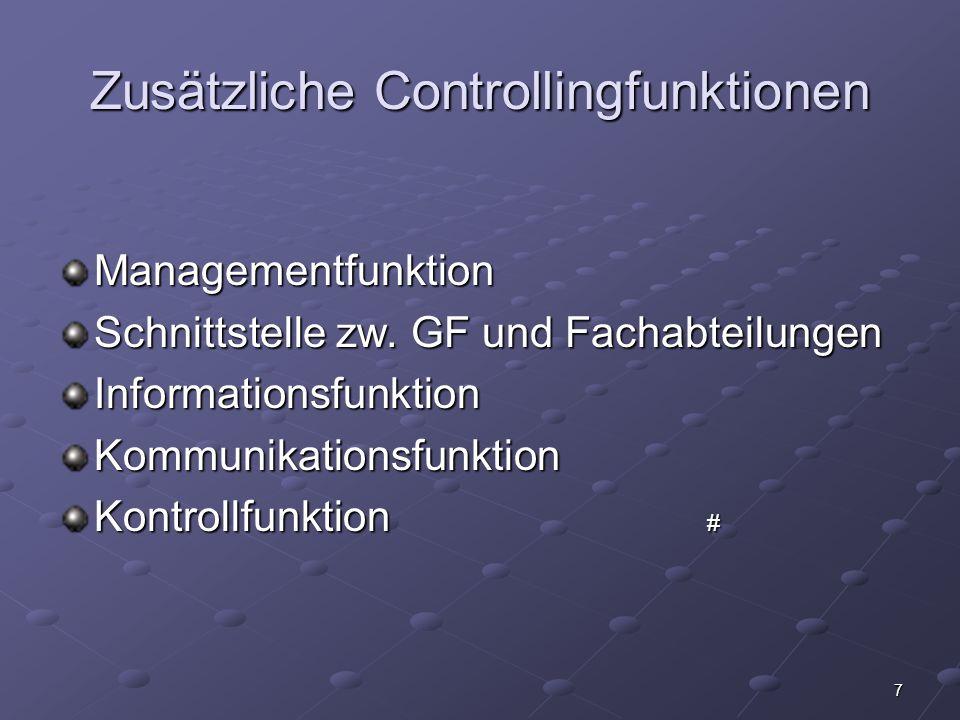 7 Zusätzliche Controllingfunktionen Managementfunktion Schnittstelle zw. GF und Fachabteilungen InformationsfunktionKommunikationsfunktion Kontrollfun