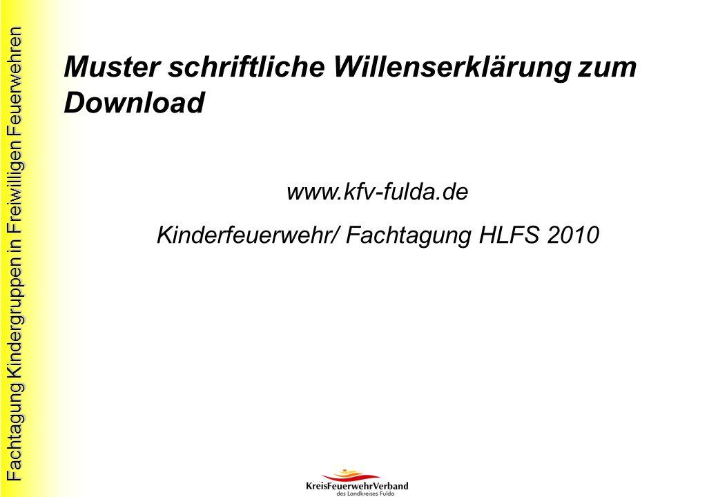 Fachtagung Kindergruppen in Freiwilligen Feuerwehren Muster schriftliche Willenserklärung zum Download www.kfv-fulda.de Kinderfeuerwehr/ Fachtagung HLFS 2010