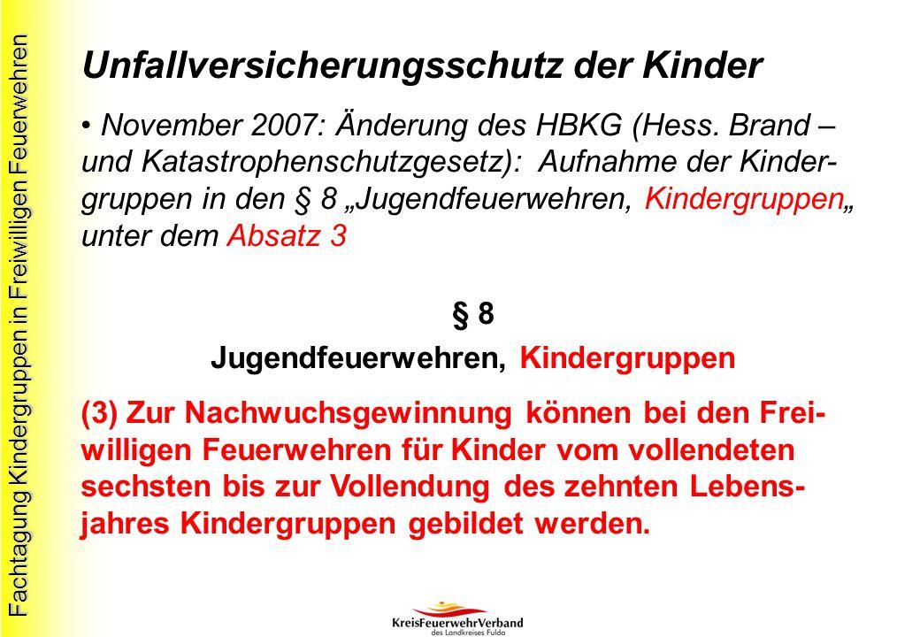 Fachtagung Kindergruppen in Freiwilligen Feuerwehren Unfallversicherungsschutz der Kinder November 2007: Änderung des HBKG (Hess.