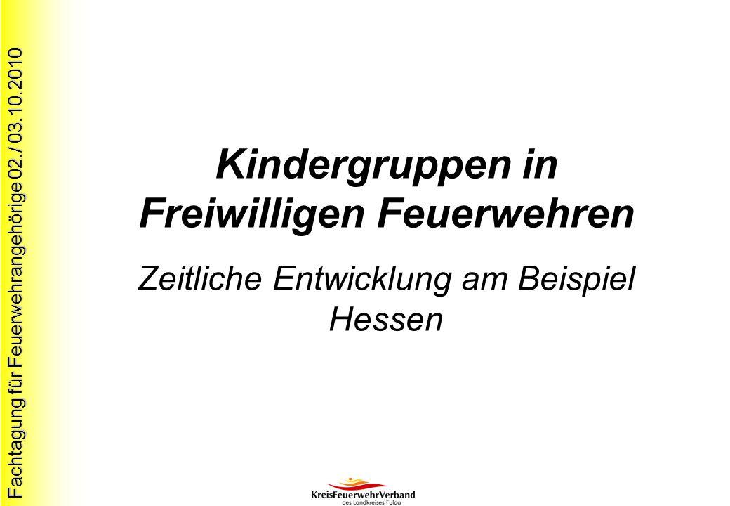 Fachtagung für Feuerwehrangehörige 02./ 03.10.2010 Kindergruppen in Freiwilligen Feuerwehren Zeitliche Entwicklung am Beispiel Hessen