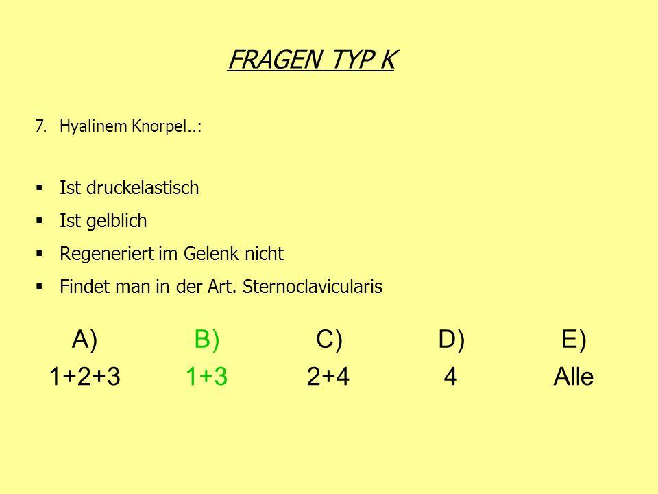 FRAGEN TYP K 7.Hyalinem Knorpel..: Ist druckelastisch Ist gelblich Regeneriert im Gelenk nicht Findet man in der Art. Sternoclavicularis A)B)C)D)E) 1+