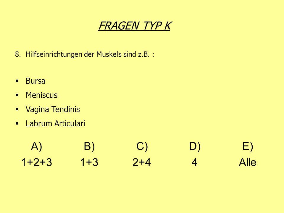 FRAGEN TYP K 8.Hilfseinrichtungen der Muskels sind z.B. : Bursa Meniscus Vagina Tendinis Labrum Articulari A)B)C)D)E) 1+2+31+32+44Alle