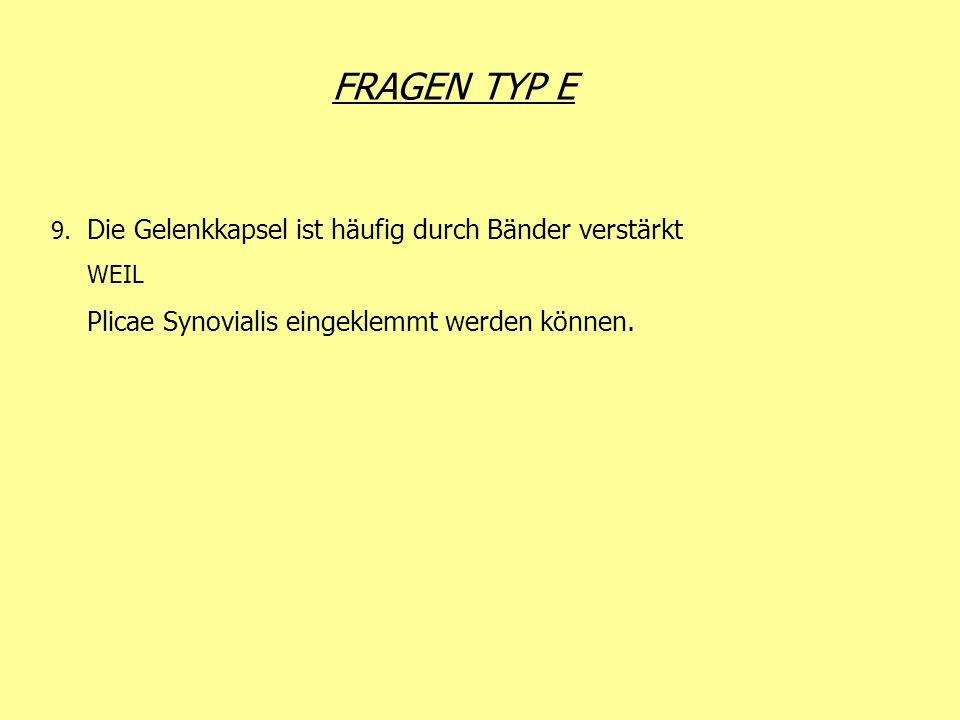 FRAGEN TYP E 9. Die Gelenkkapsel ist häufig durch Bänder verstärkt WEIL Plicae Synovialis eingeklemmt werden können.