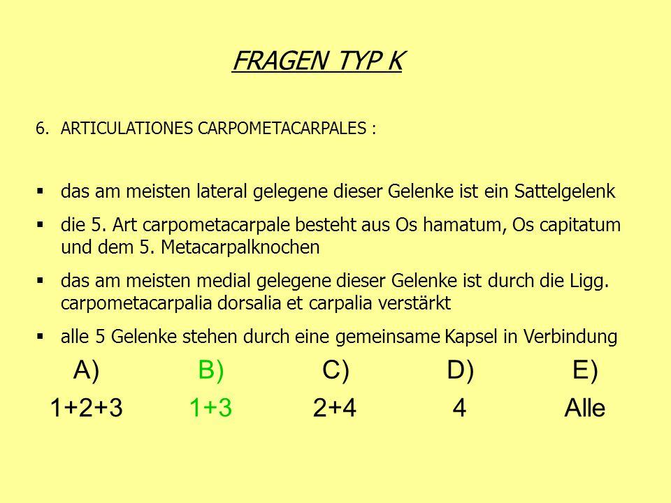 FRAGEN TYP K 6.ARTICULATIONES CARPOMETACARPALES: das am meisten lateral gelegene dieser Gelenke ist ein Sattelgelenk die 5. Art carpometacarpale beste