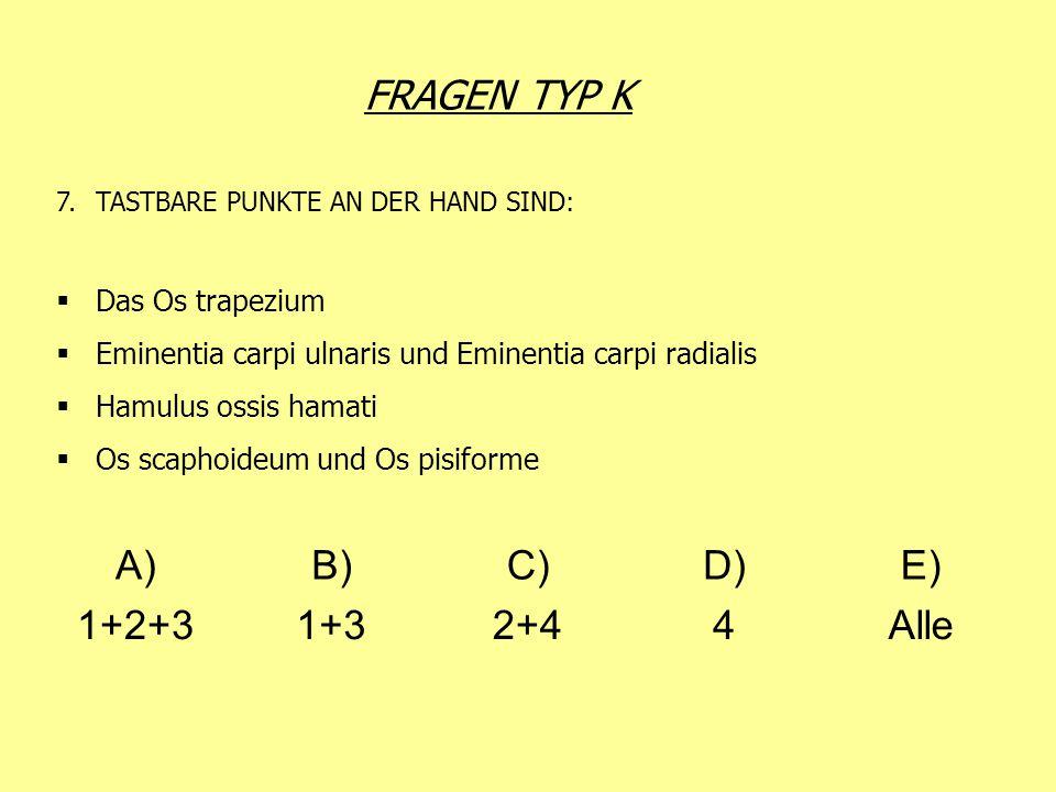 FRAGEN TYP K 7.TASTBARE PUNKTE AN DER HAND SIND: Das Os trapezium Eminentia carpi ulnaris und Eminentia carpi radialis Hamulus ossis hamati Os scaphoi