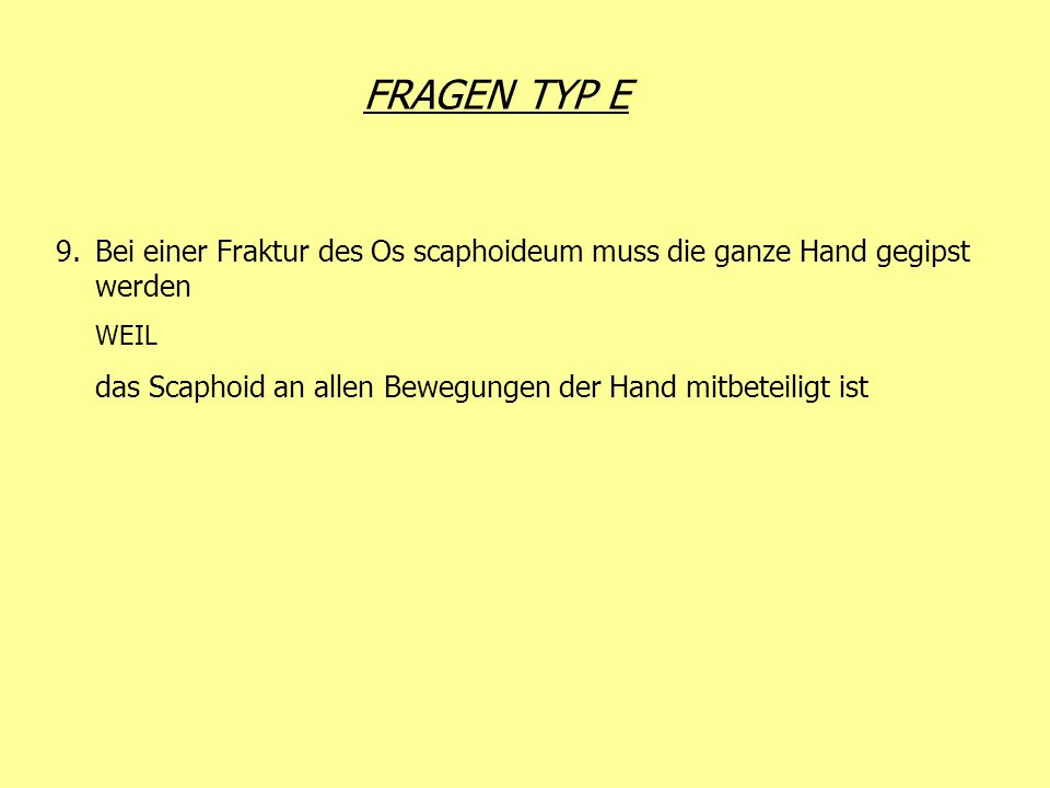 FRAGEN TYP E 9.Bei einer Fraktur des Os scaphoideum muss die ganze Hand gegipst werden WEIL das Scaphoid an allen Bewegungen der Hand mitbeteiligt ist